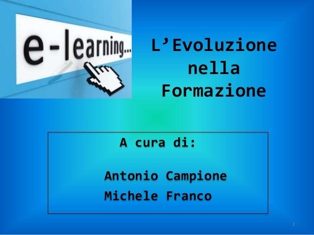 L'Evoluzione          nella       Formazione  A cura di:Antonio CampioneMichele Franco                     1
