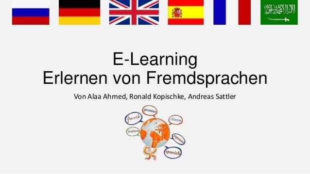 E-LearningErlernen von Fremdsprachen   Von Alaa Ahmed, Ronald Kopischke, Andreas Sattler