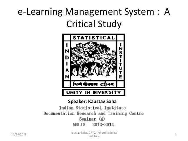 e-Learning Management System : A Critical Study  Speaker: Kaustav Saha  11/28/2013  Kaustav Saha, DRTC, Indian Statistical...