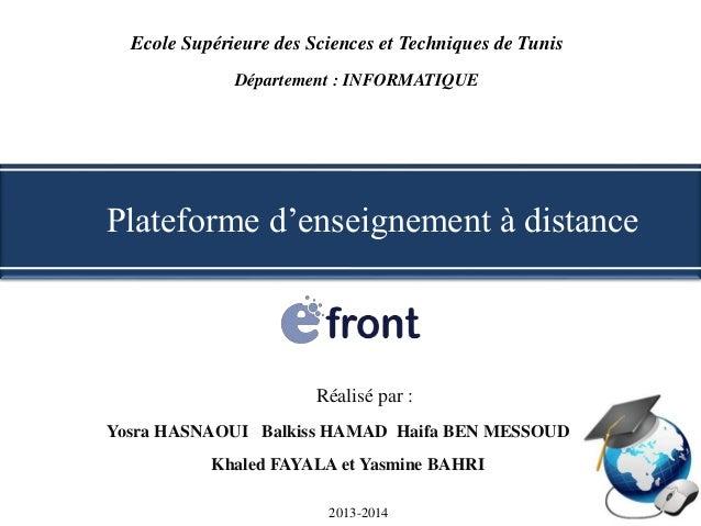 Plateforme d'enseignement à distance Ecole Supérieure des Sciences et Techniques de Tunis 2013-2014 Département : INFORMAT...