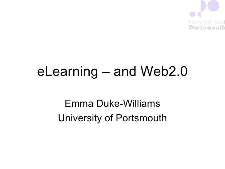 eLearning – and Web2.0 Emma Duke-Williams University of Portsmouth