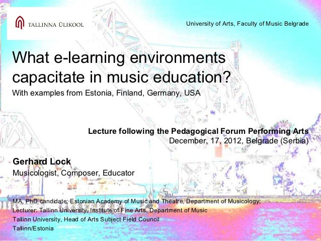 University of Arts, Faculty of Music BelgradeWhat e-learning environmentscapacitate in music education?With examples from ...