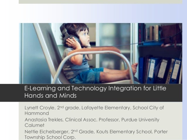 E-Learning and Technology Integration for Little Hands and Minds