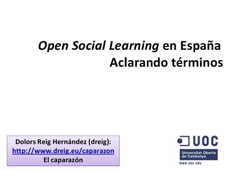 Open Social Learning en España                    Aclarando términos      Dolors Reig Hernández (dreig): http://www.dreig....