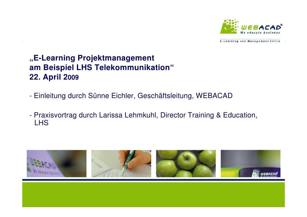 """""""E-Learning Projektmanagement  am Beispiel LHS Telekommunikation""""  22. April 2009   - Einleitung durch Sünne Eichler, Gesc..."""