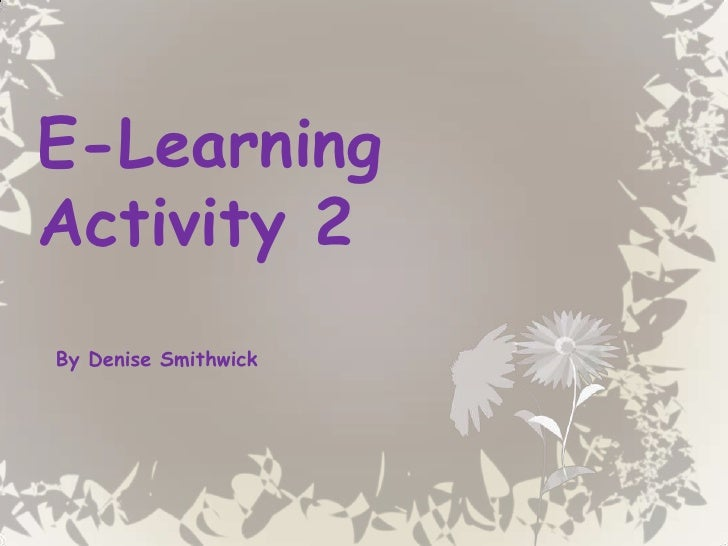 E-Learning Activity 2<br />By Denise Smithwick<br />