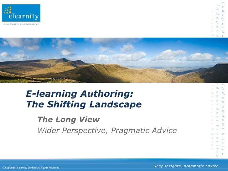 E-learning Authoring:The Shifting Landscape<br />The Long View<br />Wider Perspective, Pragmatic Advice<br />