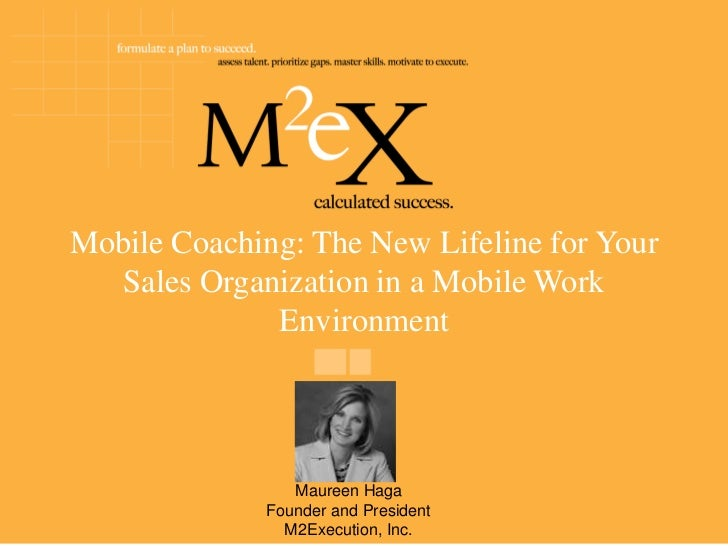 CETS 2012, Maureen Haga, slides for Mobile Coaching: The New Lifeline for Your Sales Organization in a Mobile Work Environment