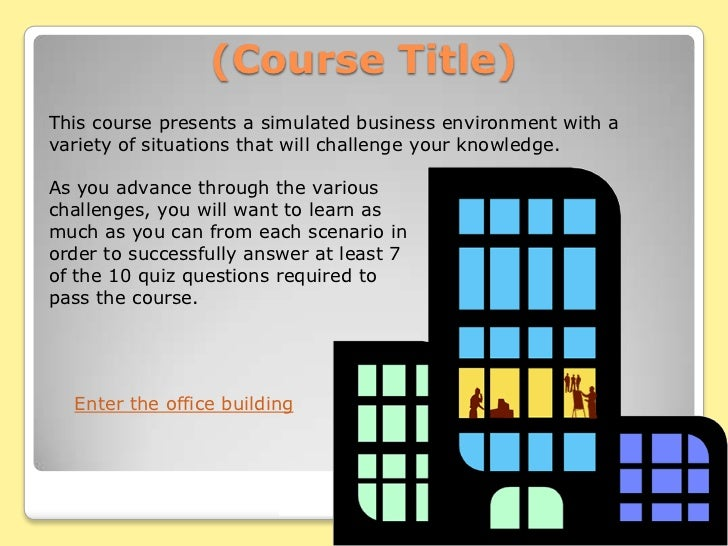 (Course Title)This course presents a simulated business environment with avariety of situations that will challenge your k...