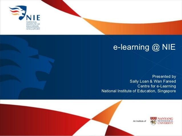 e-learning @ NIE                              Presented by                 Sally Loan & Wan Fareed                      Ce...