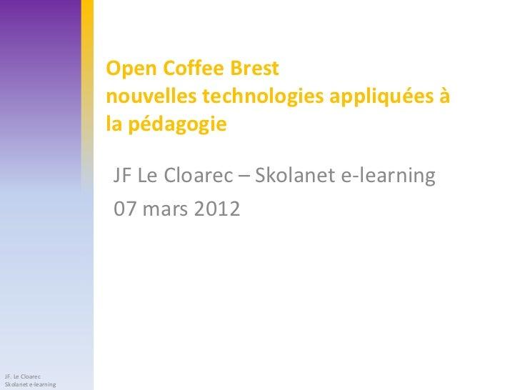 Open Coffee Brest                      nouvelles technologies appliquées à                      la pédagogie              ...