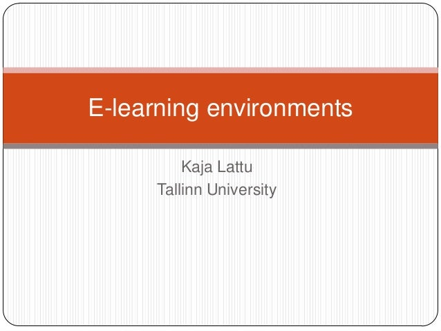 E-learning environments         Kaja Lattu     Tallinn University