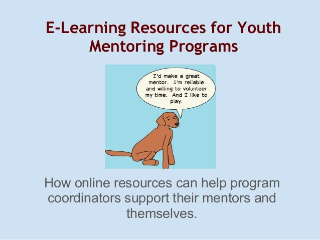 E-Learning Resources for Youth     Mentoring ProgramsHow online resources can help programcoordinators support their mento...