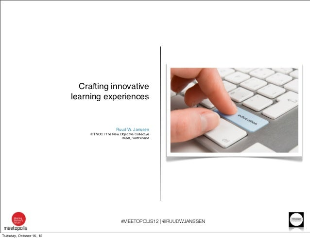 Crafting innovative                          learning experiences                                              Ruud W. Jan...