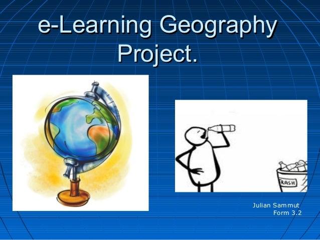 e-Learning Geographye-Learning GeographyProject.Project.Julian SammutForm 3.2