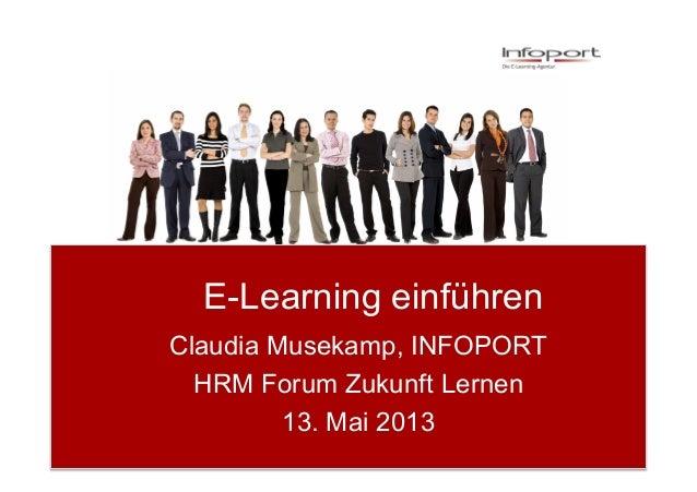 E-Learning einführenClaudia Musekamp, INFOPORTHRM Forum Zukunft Lernen13. Mai 2013