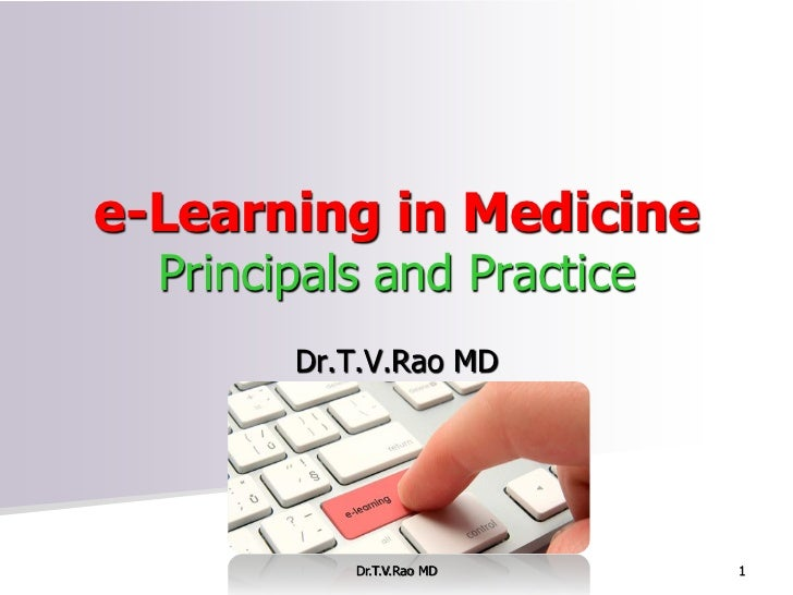 e-Learning in Medicine  Principals and Practice        Dr.T.V.Rao MD           Dr.T.V.Rao MD    1
