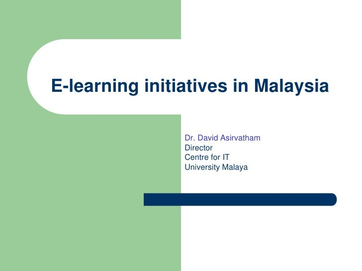 E-learning initiatives in Malaysia<br />Dr. David Asirvatham<br />Director<br />Centre for IT<br />University Malaya<br />