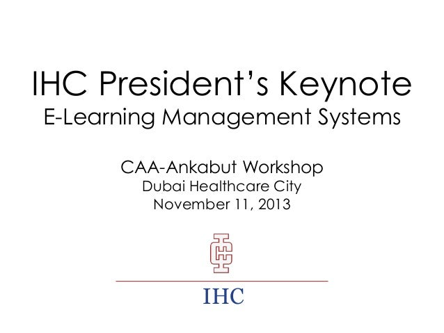 IHC President's Keynote E-Learning Management Systems CAA-Ankabut Workshop Dubai Healthcare City November 11, 2013  IHC