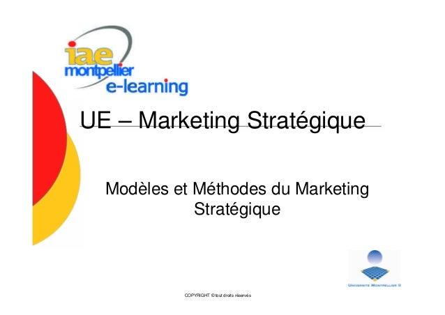 COPYRIGHT © tout droits réservés UE – Marketing Stratégique Modèles et Méthodes du Marketing Stratégique