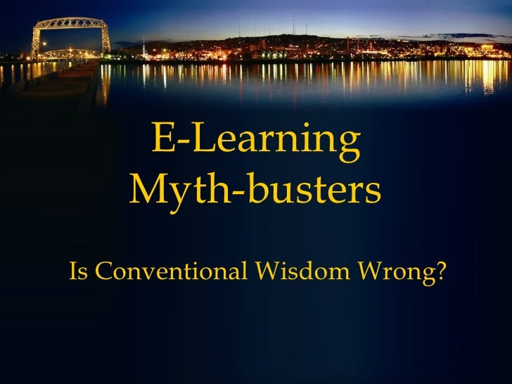 E-Learning Myth-busters Is Conventional Wisdom Wrong?