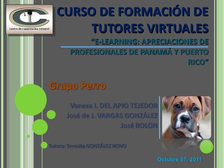 """CURSO DE FORMACIÓN DE TUTORES VIRTUALES """"E-LEARNING: APRECIACIONES DE PROFESIONALES DE PANAMÁ Y PUERTO RICO"""" Octubre 07, 2..."""