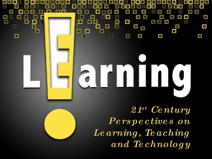 21st Century Perspectives on Learning, Teaching and Technology<br />