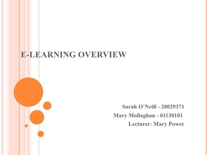 E-LEARNING OVERVIEW Sarah O'Neill - 20029371 Mary Mollaghan - 01130101   Lecturer: Mary Power