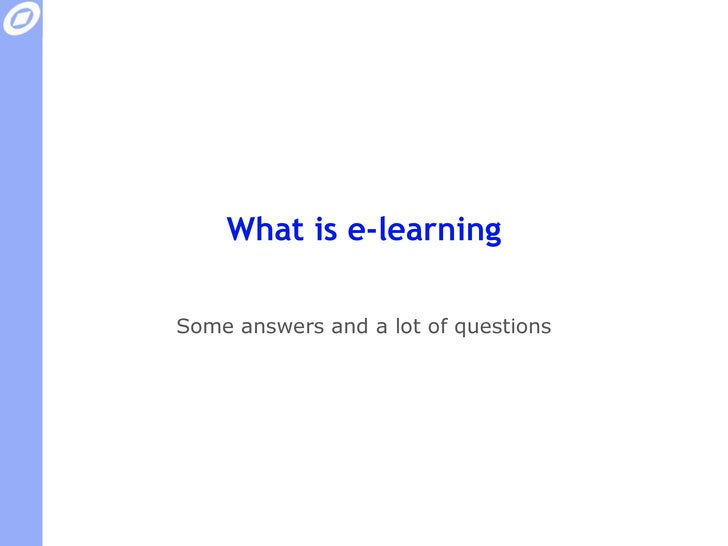 What is e-learning<br />Some answers and a lot of questions<br />