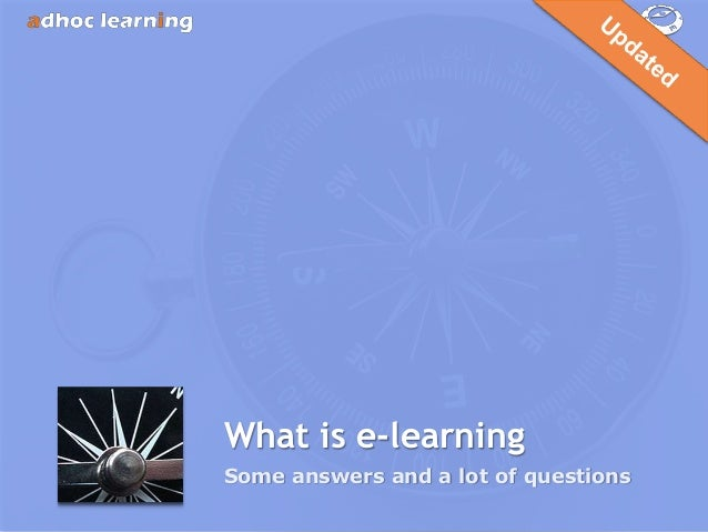 What is e-learningSome answers and a lot of questions