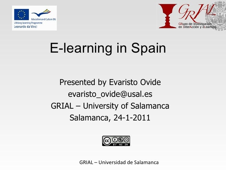 E-learning in Spain Presented by Evaristo Ovide [email_address] GRIAL – University of Salamanca Salamanca, 24-1-2011