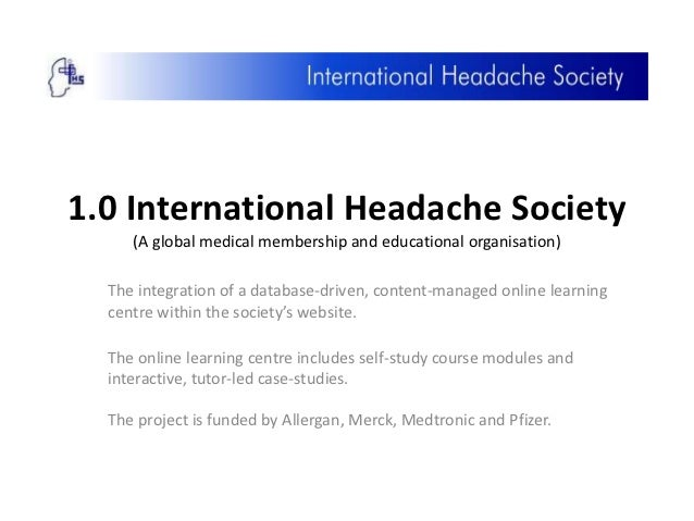 1.0 International Headache Society     (A global medical membership and educational organisation)  The integration of a da...