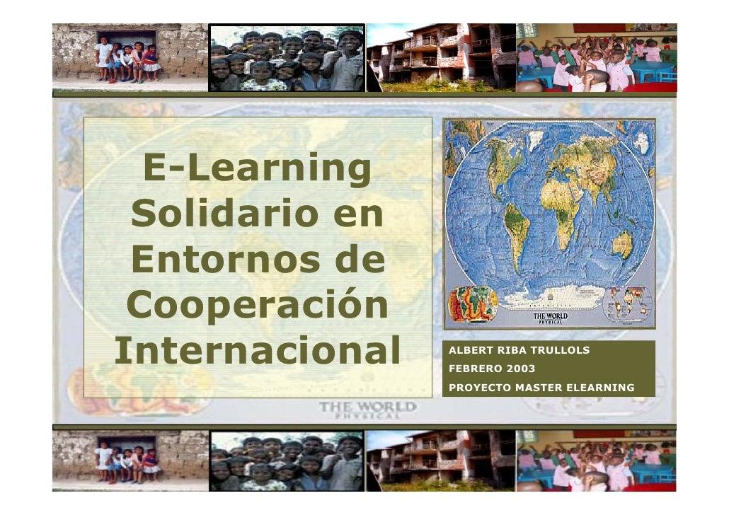 E-Learning  Solidario en  Entornos de  Cooperación Internacional   ALBERT RIBA TRULLOLS                 FEBRERO 2003      ...