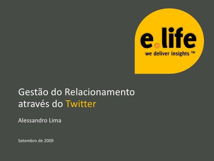 Gestão do Relacionamento através do Twitter Alessandro Lima   Setembro de 2009