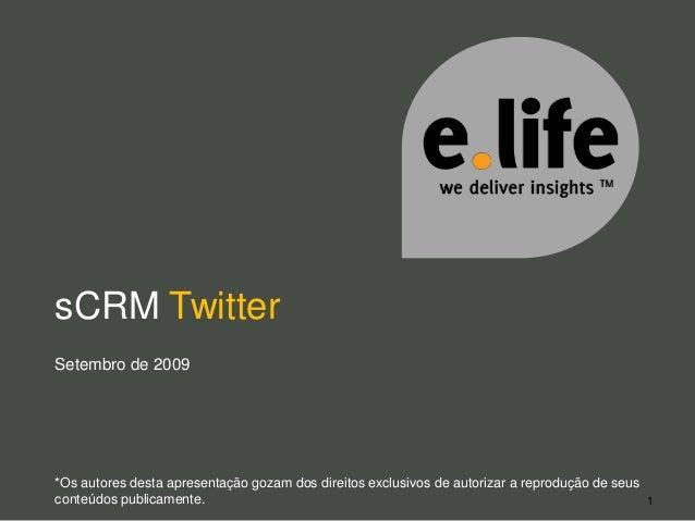 1 sCRM Twitter Setembro de 2009 *Os autores desta apresentação gozam dos direitos exclusivos de autorizar a reprodução de ...