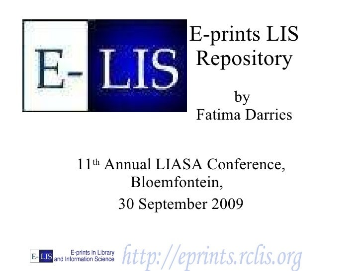 E-prints LIS Repository by  Fatima Darries 11 th  Annual LIASA Conference, Bloemfontein,  30 September 2009