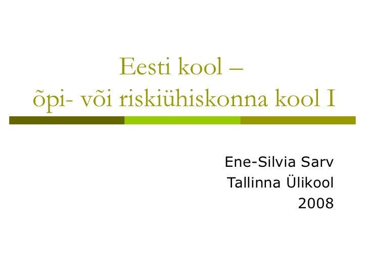 Eesti kool –õpi- või riskiühiskonna kool I                   Ene-Silvia Sarv                   Tallinna Ülikool           ...