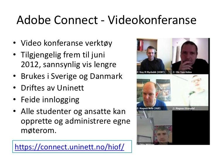 Adobe Connect - Videokonferanse<br />Video konferanse verktøy<br />Tilgjengelig frem til juni 2012, sannsynlig vis lengre<...