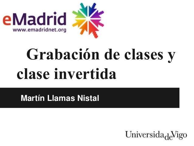 Grabación de clases y clase invertida Martín Llamas Nistal
