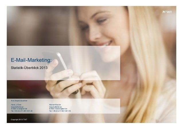 Copyright 2013 TWTCopyright 2013 TWT E-Mail-Marketing: Statistik-Überblick 2013 Ihre Ansprechpartner: Hans J. Even Geschäf...