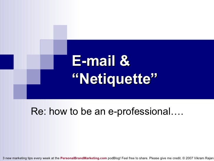 "E-mail & ""Netiquette"" Re: how to be an e-professional…."