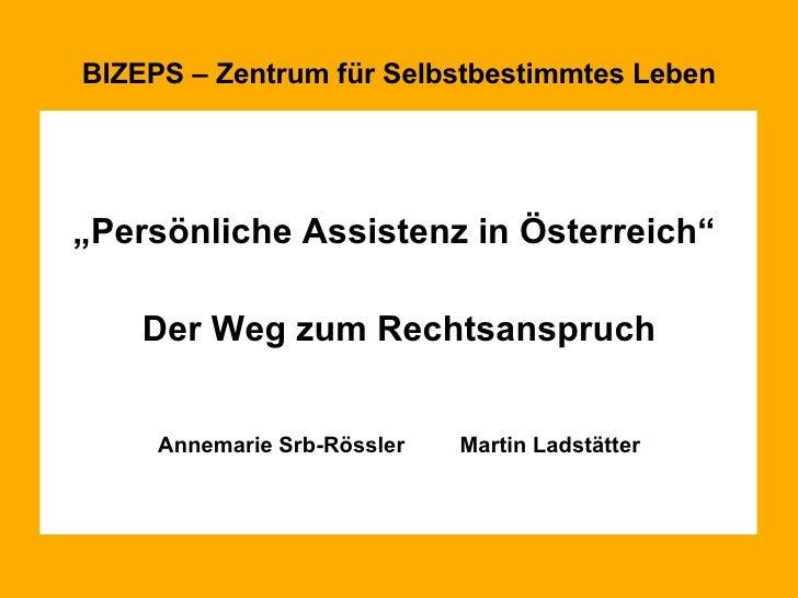 """BIZEPS – Zentrum für Selbstbestimmtes Leben <ul><li>"""" Persönliche Assistenz in Österreich""""  </li></ul><ul><li>Der Weg zum ..."""