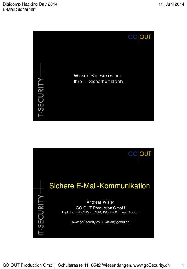 Digicomp Hacking Day 2014 E-Mail Sicherheit 11. Juni 2014 GO OUT Production GmbH, Schulstrasse 11, 8542 Wiesendangen, www....