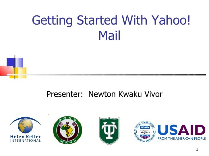 Getting Started With Yahoo! Mail  Presenter:  Newton Kwaku Vivor