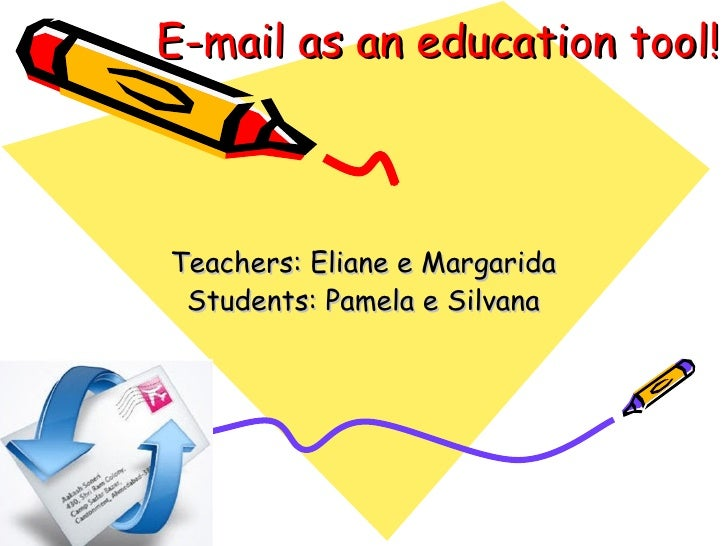 E-mail as an education tool!    Teachers: Eliane e Margarida  Students: Pamela e Silvana
