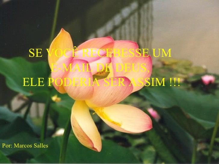 SE VOCÊ RECEBESSE UM  E-MAIL DE DEUS,  ELE PODERIA SER ASSIM !!! Por: Marcos Salles