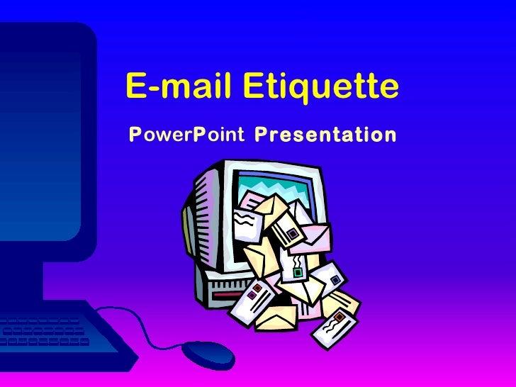 E-mail Etiquette   P ower P oint  Presentation