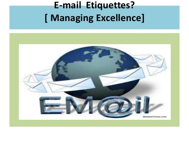 E-mail Etiquettes? [ Managing Excellence]