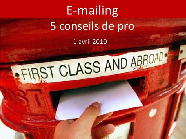 E-mailing5 conseils de pro<br />1 avril 2010<br />