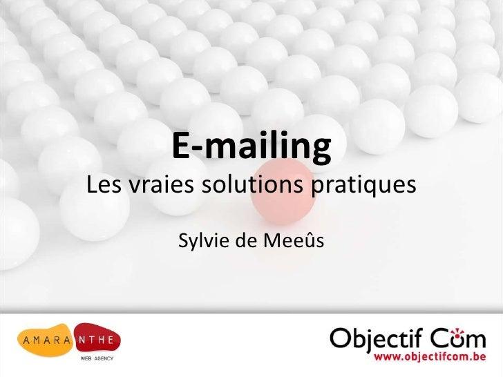 E-mailing<br />Les vraies solutions pratiques<br />Sylvie de Meeûs<br />